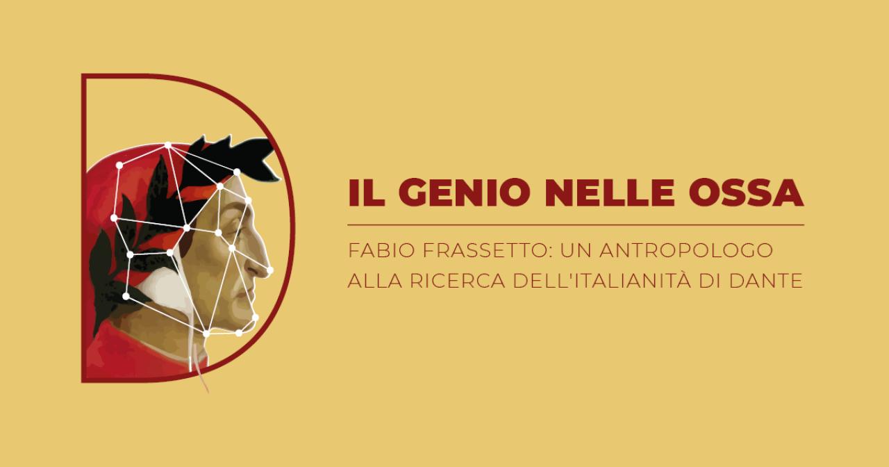 Il genio nelle ossa. Fabio Frassetto: un antropologo alla ricerca dell'italianità di Dante